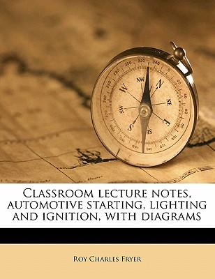 Classroom Lecture Notes, Automotive Starting, Lighting and Ignition, with Diagrams