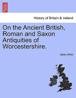On the Ancient British, Roman and Saxon Antiquities of Worcestershire