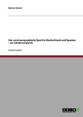 Der vereinsorganisierte Sport in Deutschland und Spanien - ein Ländervergleich