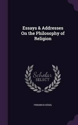 Essays & Addresses on the Philosophy of Religion