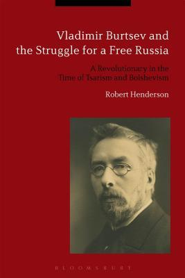 Vladimir Burtsev and the Struggle for a Free Russia