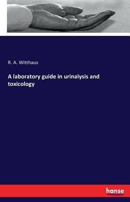 A laboratory guide in urinalysis and toxicology