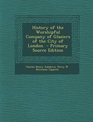 History of the Worshipful Company of Glaziers of the City of London