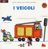 I veicoli. Scopri le parole con il primo dizionario. Ediz. a colori