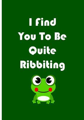 I Find You to Be Quite Ribbiting Funny Notebook