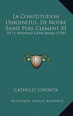 La Constitution Unigenitus, de Notre Saint Pere Clement XI