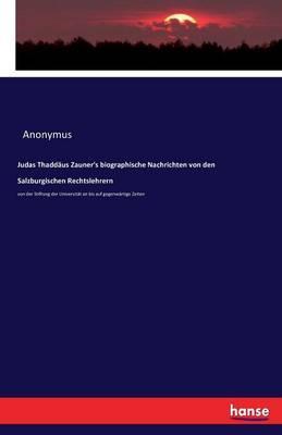 Judas Thaddäus Zauner's biographische Nachrichten von den Salzburgischen Rechtslehrern