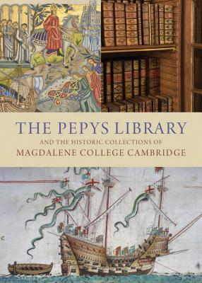 The Pepys Library And the Historic Collections of Magdalene College Cambridge