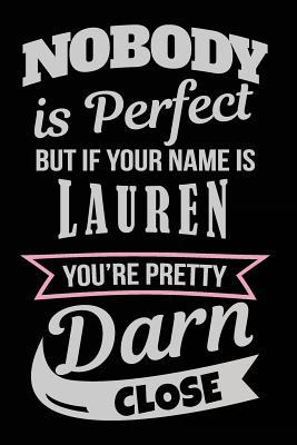 Nobody Is Perfect but If Your Name Is Lauren You're Pretty Darn Close Personalized Journal