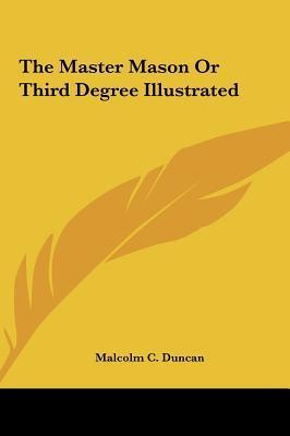 The Master Mason or Third Degree Illustrated