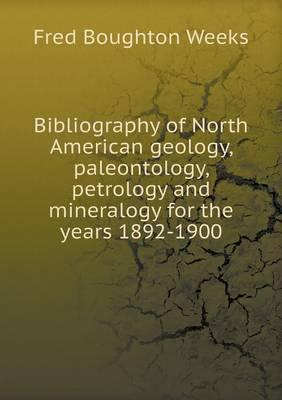 Bibliography of North American Geology, Paleontology, Petrology and Mineralogy for the Years 1892-1900