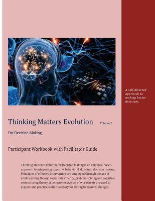Thinking Matters Evolution for Decision Making Participant Workbook With Facilitator Guide