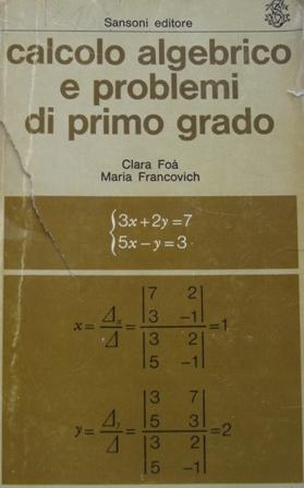 Calcolo algebrico e problemi di primo grado per le scuole secondarie superiori