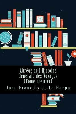 Abrégé de l'Histoire Générale des Voyages (Tome premier)