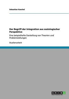 Der Begriff der Integration aus soziologischer Perspektive