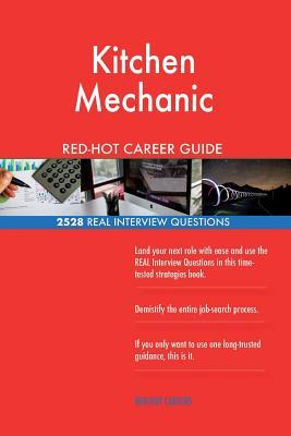 Kitchen Mechanic RED-HOT Career Guide; 2528 REAL Interview Questions