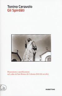 Gli spirdàti. Possessione e purificazione nel culto di San Bruno di Colonia (XVI-XX secolo)