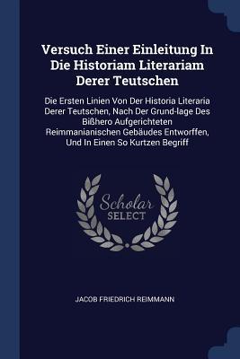 Versuch Einer Einleitung in Die Historiam Literariam Derer Teutschen