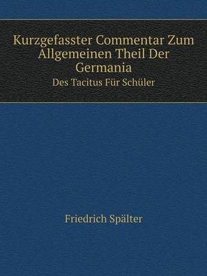 Kurzgefasster Commentar Zum Allgemeinen Theil Der Germania Des Tacitus Fur Schuler