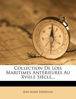 Collection de Lois Maritimes Anterieures Au XVIII.E Siecle...