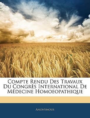 Compte Rendu Des Travaux Du Congrs International de Mdecine Homoeopathique