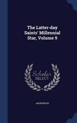 The Latter-Day Saints' Millennial Star, Volume 9
