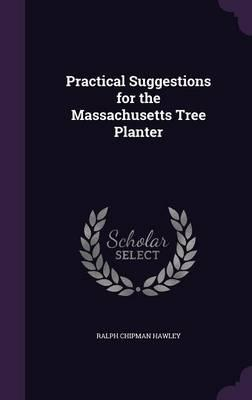 Practical Suggestions for the Massachusetts Tree Planter