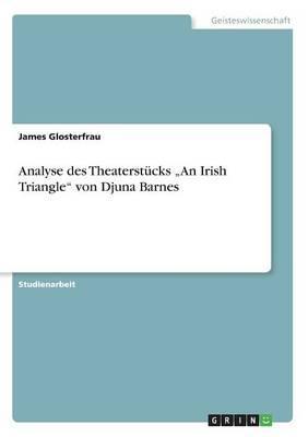"""Analyse des Theaterstücks """"An Irish Triangle""""von Djuna Barnes"""