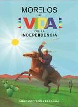 Morelos: la vida por la independencia