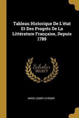 Tableau Historique de l'État Et Des Progrès de la Littérature Française, Depuis 1789