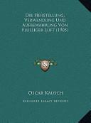 Die Herstellung, Verwendung Und Aufbewahrung Von Flussiger Ldie Herstellung, Verwendung Und Aufbewahrung Von Flussiger Luft(1905) Uft(1905)