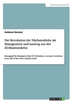 Die Revolution der Nächstenliebe als Management und Ausweg aus der Zivilisationskrise