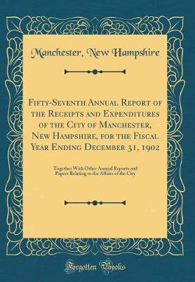 Fifty-Seventh Annual Report of the Receipts and Expenditures of the City of Manchester, New Hampshire, for the Fiscal Year Ending December 31, 1902