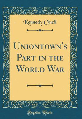Uniontown's Part in the World War (Classic Reprint)