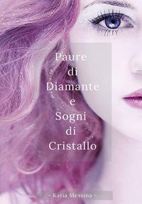 Paure di diamante e sogni di cristallo
