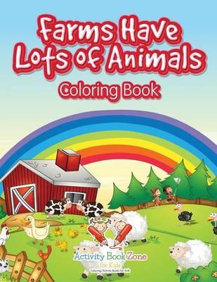 Farms Have Lots of Animals Coloring Book
