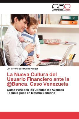 La Nueva Cultura del Usuario Financiero ante la @Banca. Caso Venezuela