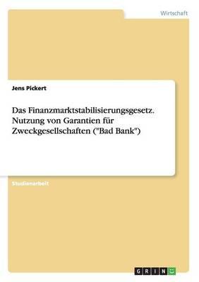 """Das Finanzmarktstabilisierungsgesetz. Nutzung von Garantien für Zweckgesellschaften (""""Bad Bank"""")"""