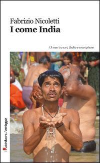 I come India. 15 mesi tra sari, sadhu e smartphone