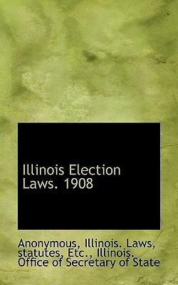 Illinois Election Laws. 1908