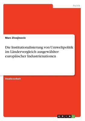 Die Institutionalisierung von Umweltpolitik im Ländervergleich ausgewählter europäischer Industrienationen