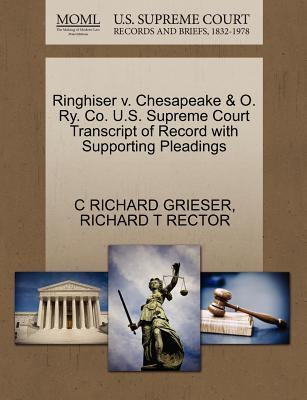 Ringhiser V. Chesapeake & O. Ry. Co. U.S. Supreme Court Transcript of Record with Supporting Pleadings
