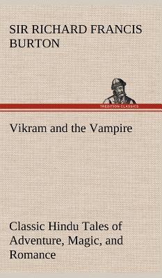 Vikram and the Vampire; Classic Hindu Tales of Adventure, Magic, and Romance