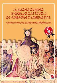 Il buongoverno (e quello cattivo) di Ambrogio Lorenzetti. Come si viveva a Siena nel Medioevo