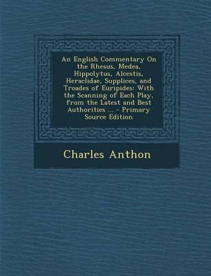 An English Commentary on the Rhesus, Medea, Hippolytus, Alcestis, Heraclidae, Supplices, and Troades of Euripides