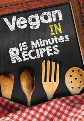 Vegan in 15 Minutes Recipes