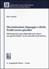 Discriminazioni, linguaggio e diritto. Profili teorico-giuridici. Dall'immigrazione agli sviluppi della tecno-scienza