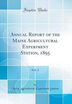 Annual Report of the Maine Agricultural Experiment Station, 1895, Vol. 2 (Classic Reprint)
