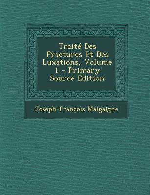 Traite Des Fractures Et Des Luxations, Volume 1