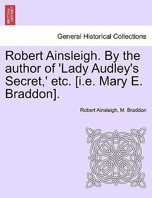 Robert Ainsleigh. By the author of 'Lady Audley's Secret,' etc. [i.e. Mary E. Braddon]. Vol. III
